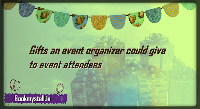 Gifts an event organizer could give to event attendees
