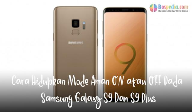 Cara Hidupkan Mode Aman ON atau OFF Pada Samsung Galaxy S9 Dan S9 Plus