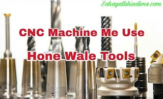 CNC Machine Me Use Kiye Jane Wale Tools ki Jaankari
