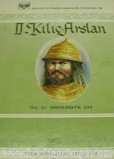 Abdulhaluk Çay - II. Kılıç Arslan (Türk büyükleri dizisi:35)