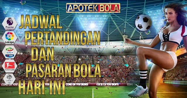 Agen Betting - Jadwal Bola Dan Pasaran Bola Hari Ini