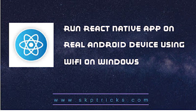 Run React Native app on Real Android device using WiFi on Windows