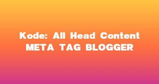 Kode All Head Content di Meta Tags Template Bawaan Blogger