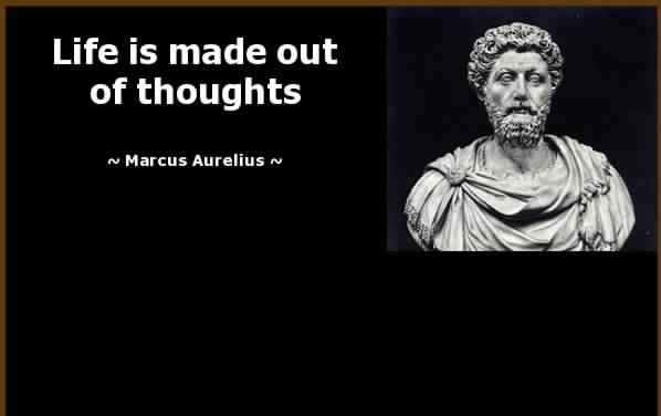 life is made of thoughts Marcus Aurelius Quote