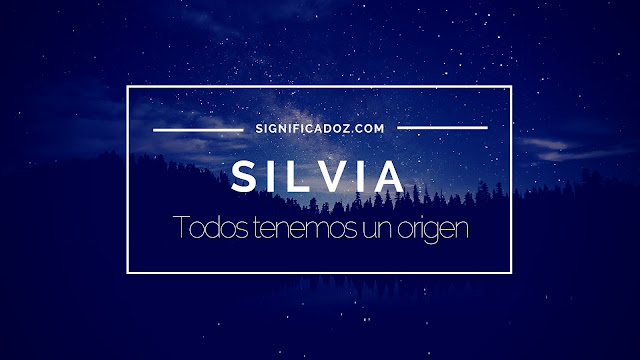 Significado y origen del Nombre Silvia ¿Que Significa?