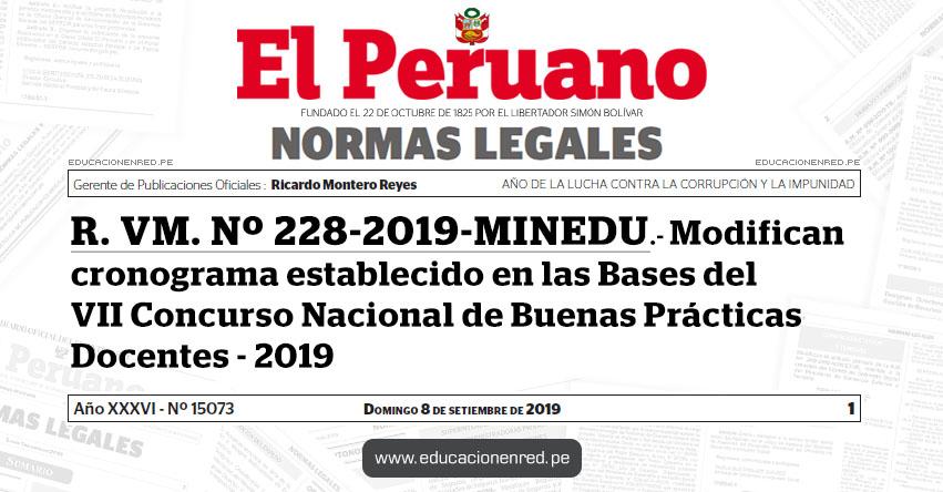 R. VM. Nº 228-2019-MINEDU - Modifican cronograma establecido en las Bases del VII Concurso Nacional de Buenas Prácticas Docentes - 2019