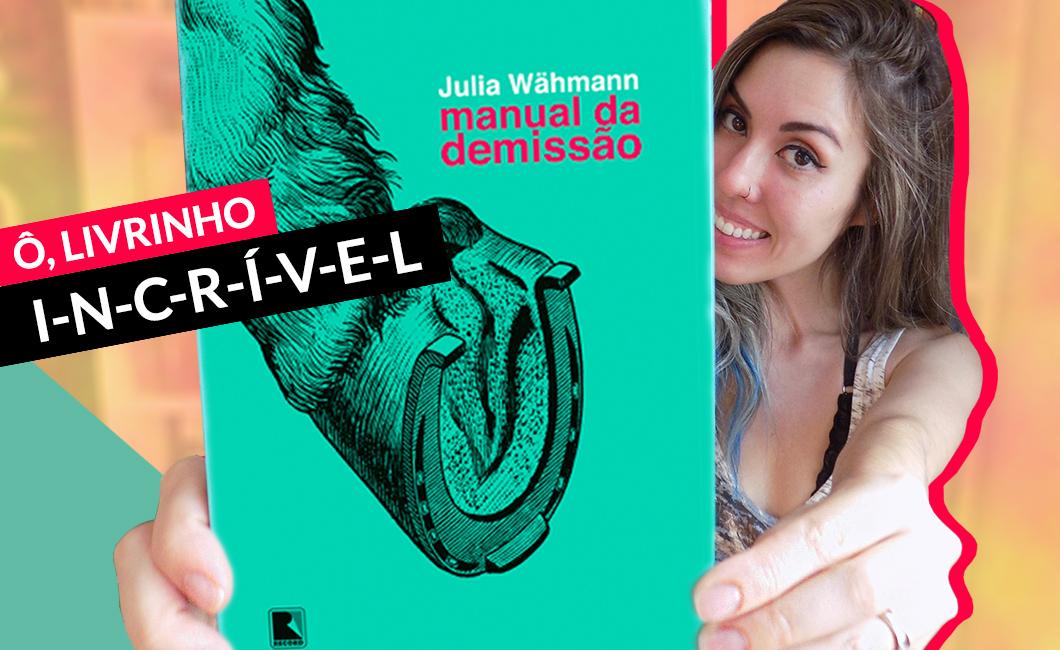 Resenha do livro Manual da Demissão, de Julia Wähmann, Editora Record
