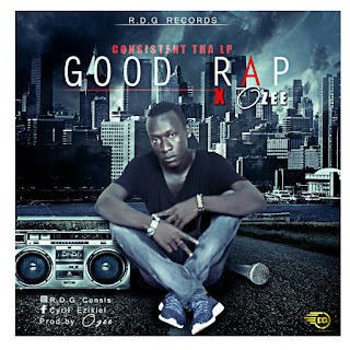 Good Rap by Consistent Tha LP X Ozee (Drops the 17th May)