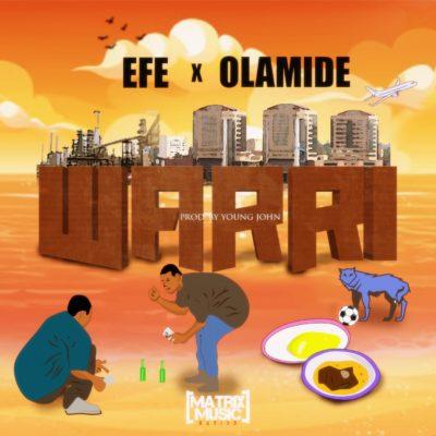 Efe x Olamide – Warri (Prod. Young John)   MAD JAM HIT DOWNLOAD   WO WARRI   AREA