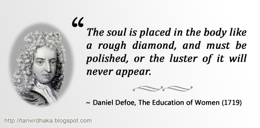 """The soul is placed in the body like a rough diamond, and must be polished, or the luster of it will never appear."" ~ Daniel Defoe, The Education of Women (1719)"