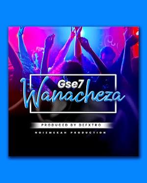 Download Audio | Gse7 - Wanacheza