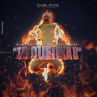 K Marques Feat. Dj Paulo Dias - Ta Queimar (2018)