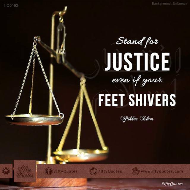 Ifty Quotes: Stand for justice even if your feet shivers  - Iftikhar Islam