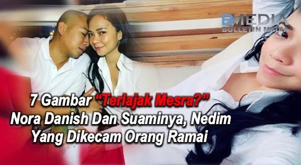 "Inilah 7 Gambar ""Terlajak Mesra"" Nora Danish Dan Suaminya, Nedim Yang Dikecam Orang Ramai"