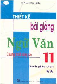 Thiết Kế Bài Giảng Ngữ Văn 11 Tập 2 Nâng Cao - Phạm Minh Diệu