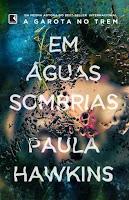 http://www.meuepilogo.com/2017/05/resenha-em-aguas-sombrias-paula-hawkins.html