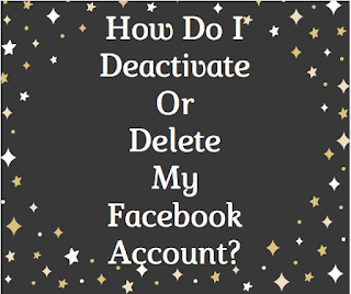 How do I deactivate or delete my Facebook account?