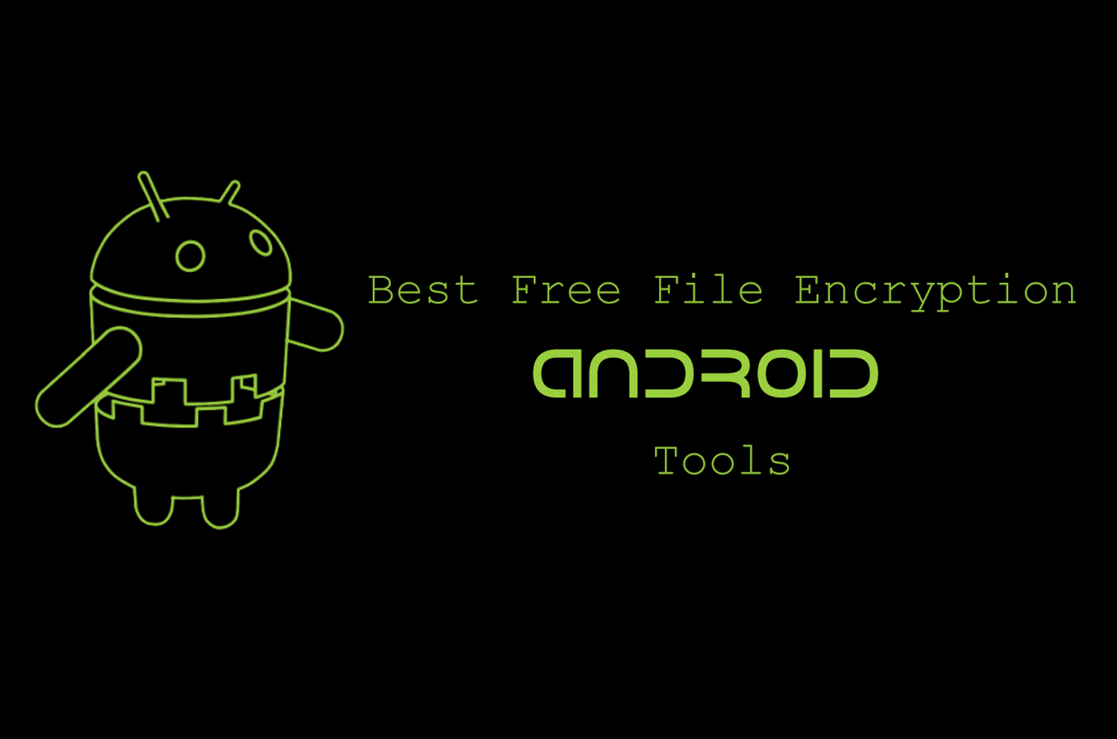 8 Best Free File Encryption Tools For Android - Effect Hacking