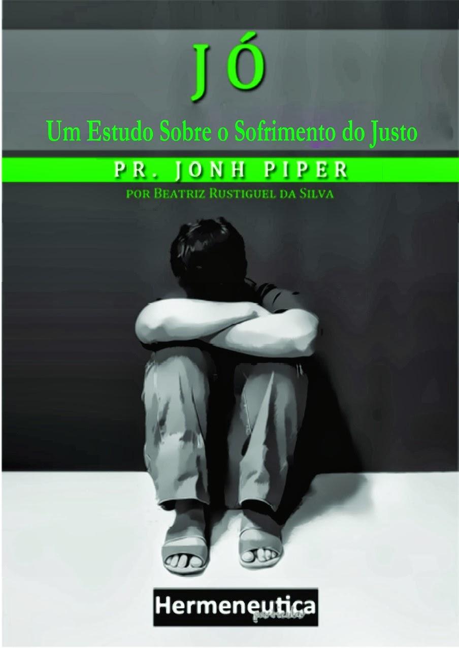 John Piper-Jó:Um Estudo Sobre o Sofrimento Do Justo-