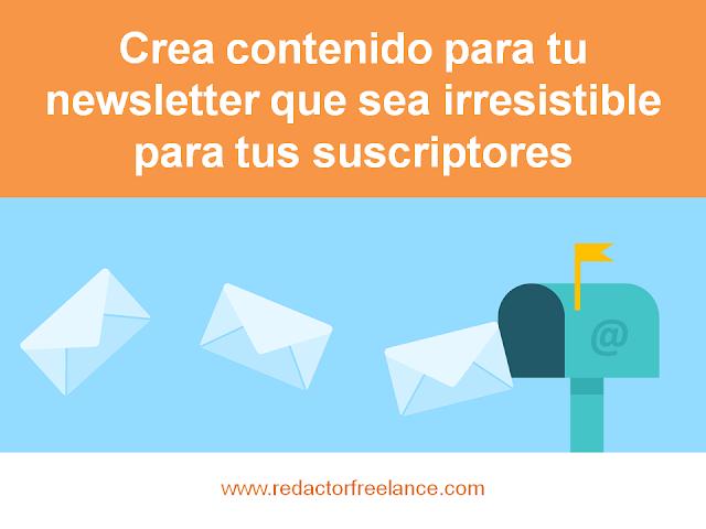Crea contenido para tu newsletter que sea irresistible para tus suscriptores