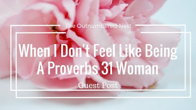 When I Don't Feel Like Being A Proverbs 31 Woman