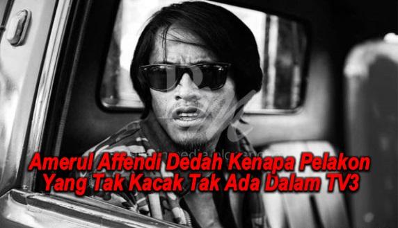 Amerul Affendi Dedah Kenapa Pelakon Yang Tak Kacak Tak Ada Dalam TV3