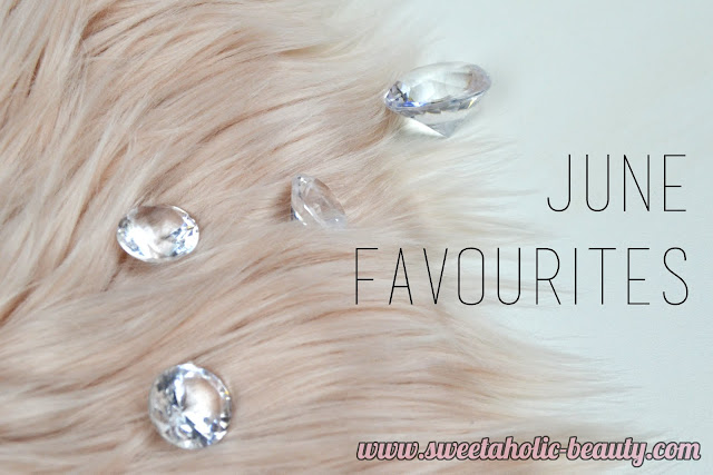 June Favourites - Sweetaholic Beauty