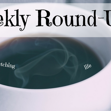 Weekly Round-Up: I'm in a blogging slump :(