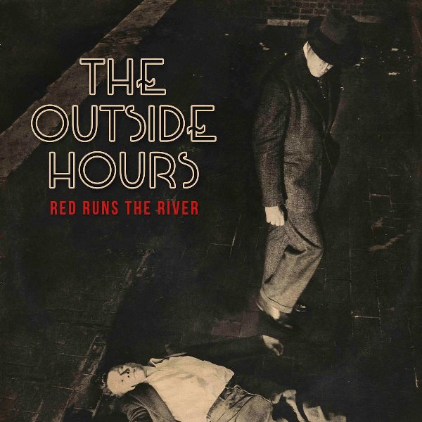 THE OUTSIDE HOURS - Red runs the river