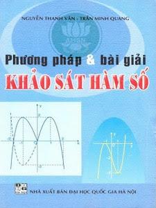 Phương pháp và bài giải khảo sát hàm số - Nguyễn Thanh Vân, Trần Minh Quang