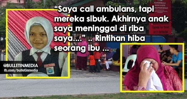 """""""Saya call ambulans, tapi mereka sibuk. Akhirnya anak saya meninggal di riba saya...."""" .. Rintihan hiba seorang ibu ..."""