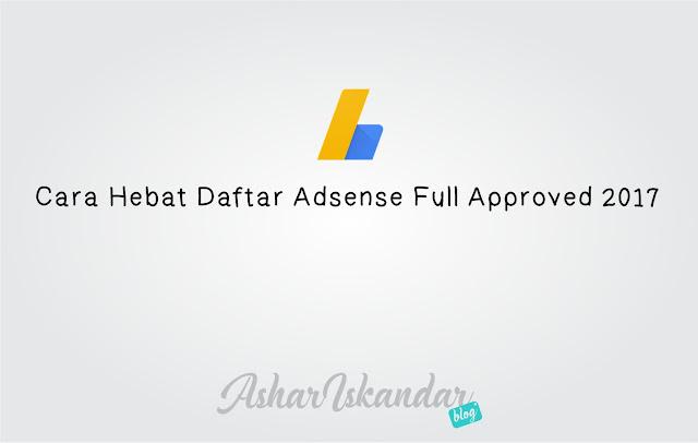 Cara Hebat Daftar Adsense Full Approved 2017