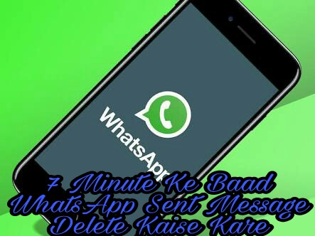 7-Minute-Baad-WhatsApp-Sent-Message-Delete-Kaise-Kare