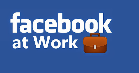 FACEBOOK AT WORK LA NUEVA RED SOCIAL PARA ORGANIZACIONES