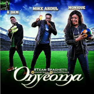 Mike Abdul – Onyeoma ft. A'dam X MoniQue | @Mikeabdulng