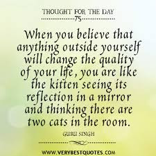 Famous Quotes About Life Changes: when you believe that anything outside yourself will change