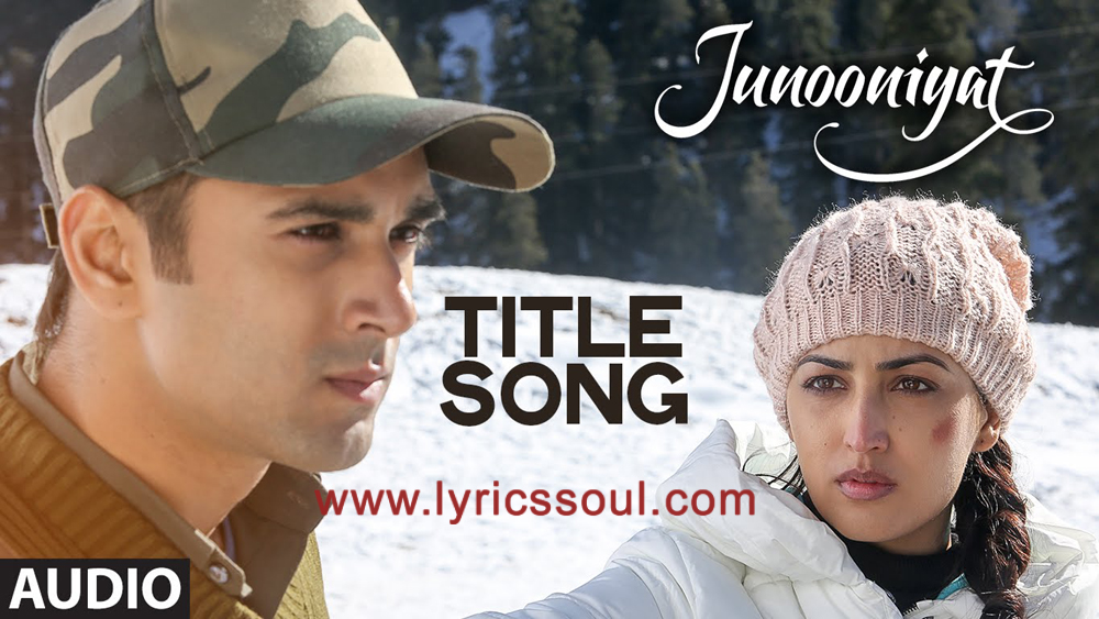 The Junooniyat lyrics from 'Junooniyat', The song has been sung by Falak Shabir, , . featuring Pulkit Samrat, Yami Gautam, Gulshan Devaiah, Hrishitaa Bhatt. The music has been composed by Meet Bros, Anjjan, . The lyrics of Junooniyat has been penned by Kumaar,