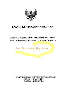 Download Aturan : Perka BKN Nomor 05 Tahun 2005 Tentang PNS yang menjadi calon Kepala Daerah atau Wakil Kepala Daerah