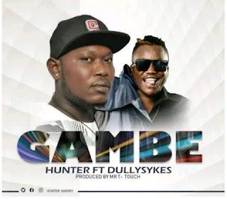 Hunter ft. Dully Sykes – GAMBE
