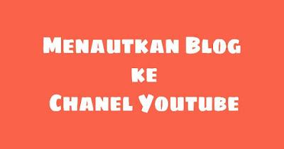 Cara Mudah Menautkan Blog Ke Channel Youtube