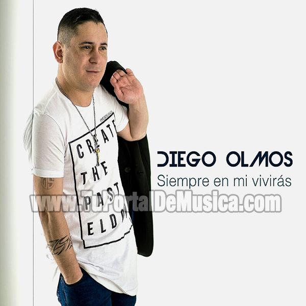Diego Olmos - Siempre En Mi Viviras (2016)