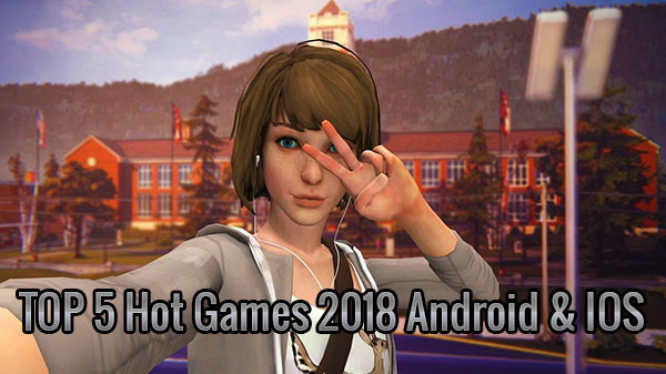 Top 5 Hot Games 2018 For Andriod & IOS