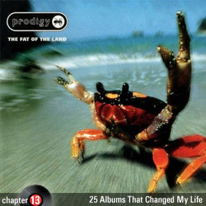 25 Albums That Changed My Life: Chapter 13: The Prodigy - The Fat of the Land