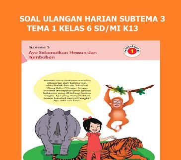 Soal Ulangan Harian Subtema 3 Tema 1 Kelas 6 Kurikulum 2013 Ayo Selamatkan Hewan Dan Tumbuhan Riyanpedia
