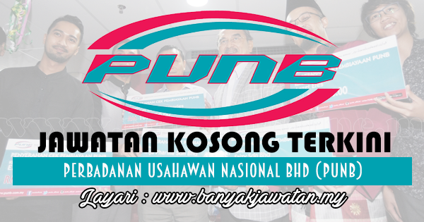 Jawatan Kosong 2017 di Perbadanan Usahawan Nasional Bhd (PUNB) www.banyakjawatan.my