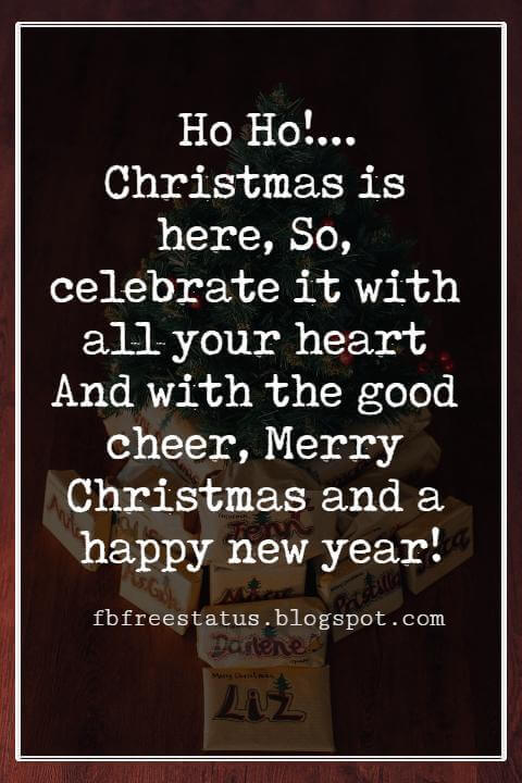 Merry Christmas Messages, Ho Ho Ho!...Christmas is here, So, celebrate it with all your heart And with the good cheer, Merry Christmas and a happy new year!