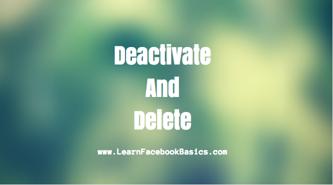 Deactivate and Delete My Facebook Account