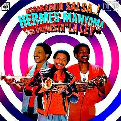 DISPARANDO SALSA - HERMES MANYOMA Y SU ORQUESTA LA LEY (1987)