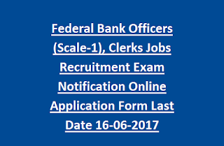 Federal Bank Officers (Scale-1), Clerks Jobs Recruitment Exam Notification Online Application Form Last Date 16-06-2017