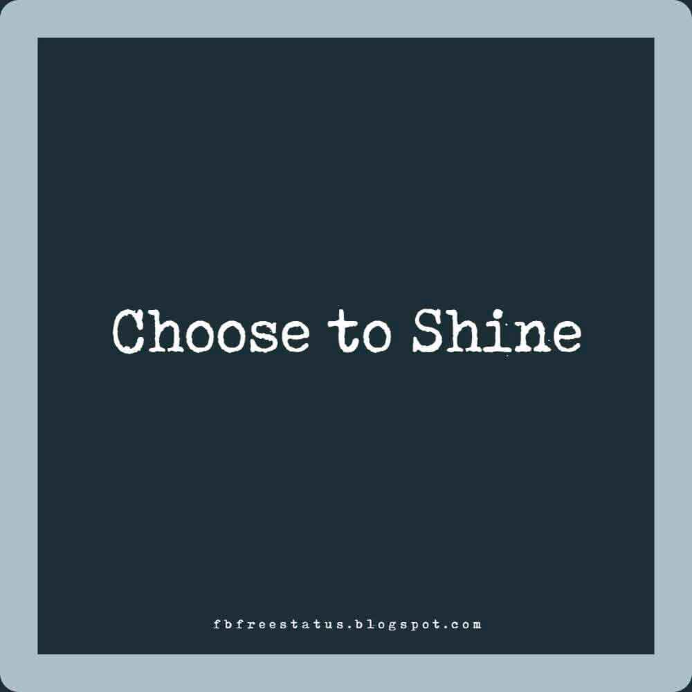 Choose to Shine.